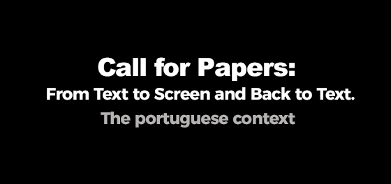 "CONFERÊNCIA ""FROM TEXT TO SCREEN AND BACK TO TEXT"": CALL FOR PAPERS"